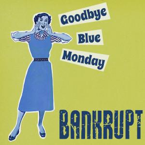 Bankrupt goodbyebluemonday